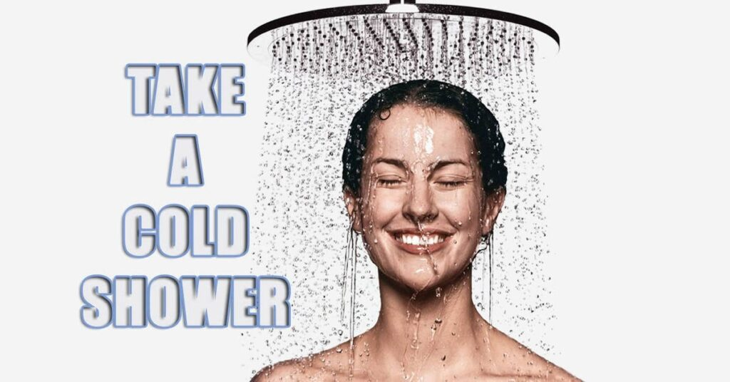 Take a cold shower
